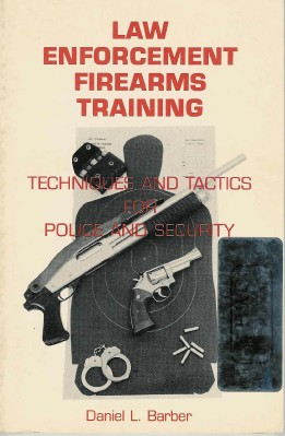 Law Enforcement Firearms Training - Techniques and Tactics for Police and Security Book